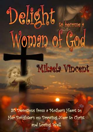 Delight to Become a Woman of God, by Mikaela Vincent
