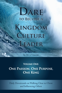 Dare to Become a Kingdom Culture Leader, Volume One: One Passion, One Purpose, One King
