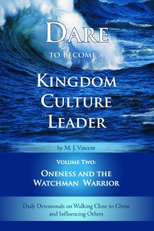 Dare to Become a Kingdom Culture Leader, Volume 2: Oneness and the Watchman Warrior